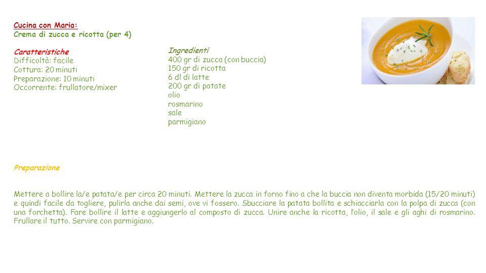 Cucina con Maria: Crema di zucca e ricotta (per 4) Caratteristiche. Difficoltà: facile. Cottura: 20 minuti.