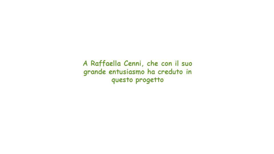 A Raffaella Cenni, che con il suo grande entusiasmo ha creduto in questo progetto