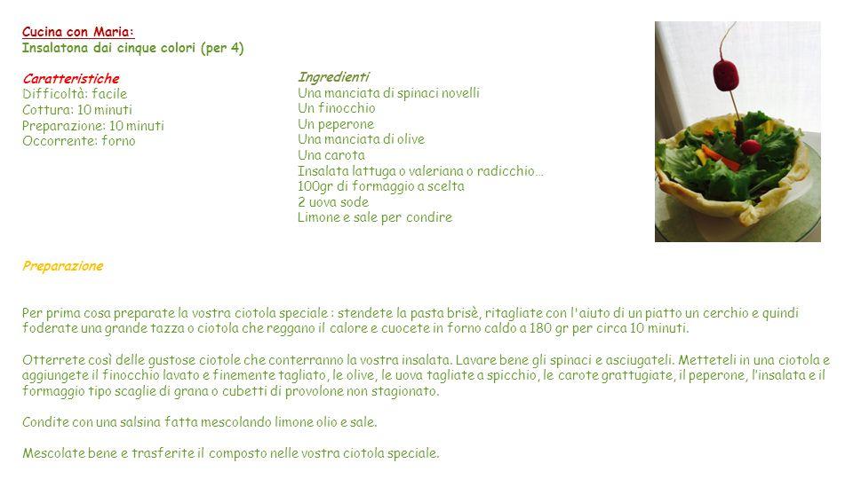Cucina con Maria: Insalatona dai cinque colori (per 4) Caratteristiche. Difficoltà: facile. Cottura: 10 minuti.