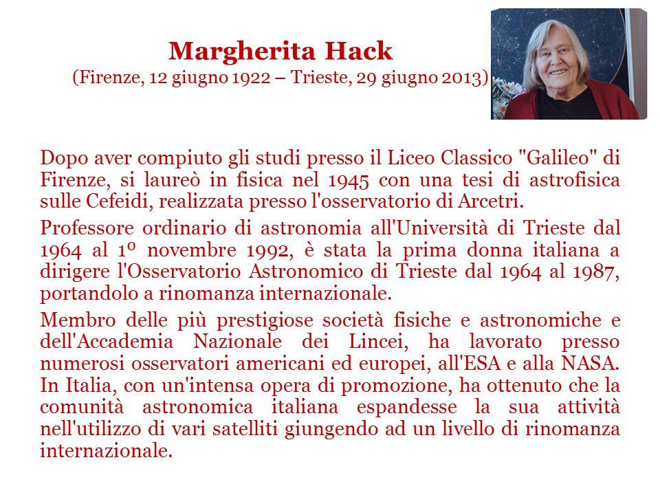 Margherita Hack (Firenze, 12 giugno 1922 – Trieste, 29 giugno 2013)
