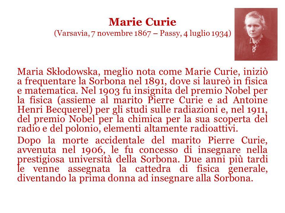 Marie Curie (Varsavia, 7 novembre 1867 – Passy, 4 luglio 1934)