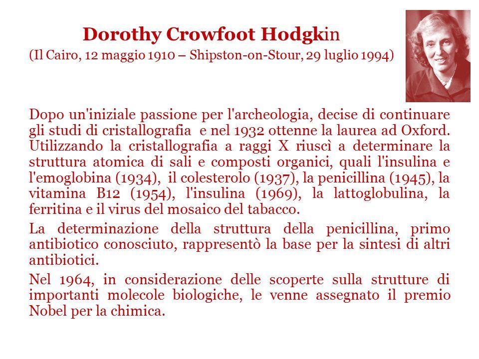 Dorothy Crowfoot Hodgkin (Il Cairo, 12 maggio 1910 – Shipston-on-Stour, 29 luglio 1994)