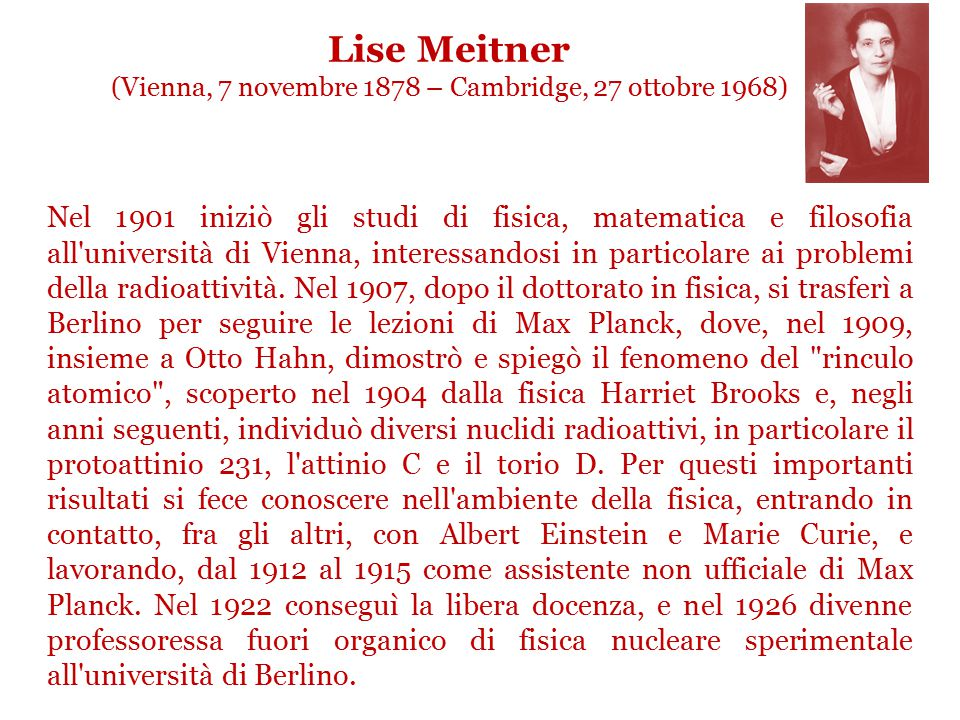 Lise Meitner (Vienna, 7 novembre 1878 – Cambridge, 27 ottobre 1968)