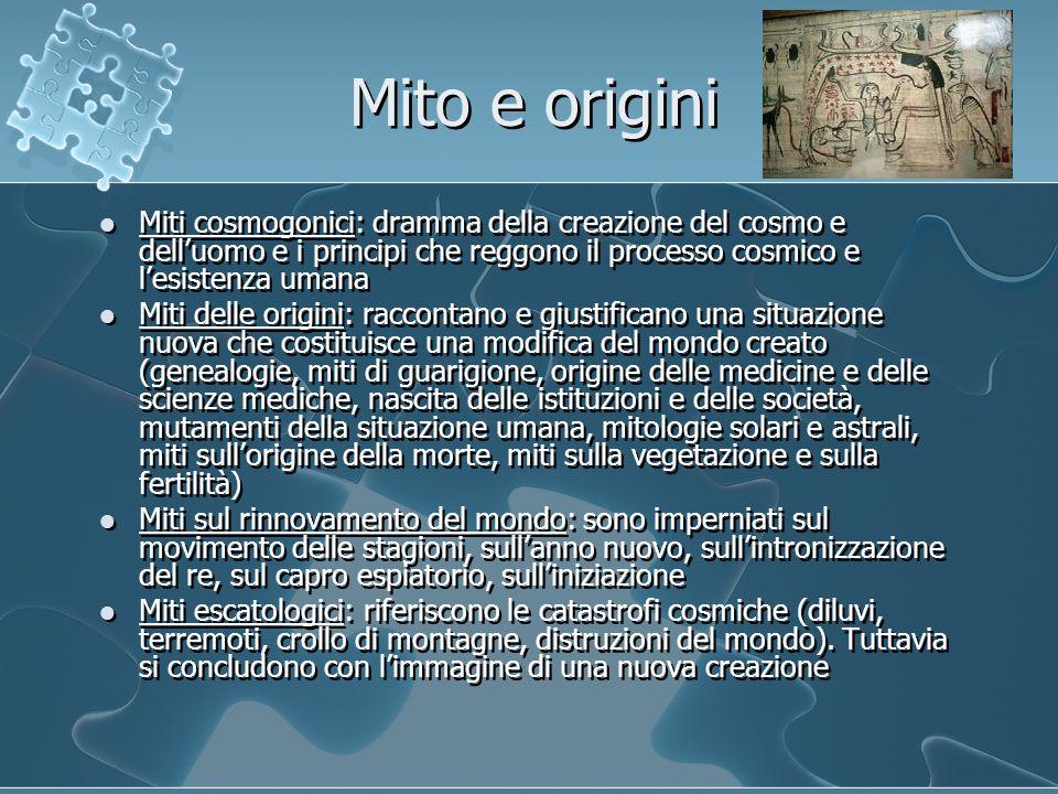 Mito e origini Miti cosmogonici: dramma della creazione del cosmo e dell'uomo e i principi che reggono il processo cosmico e l'esistenza umana.