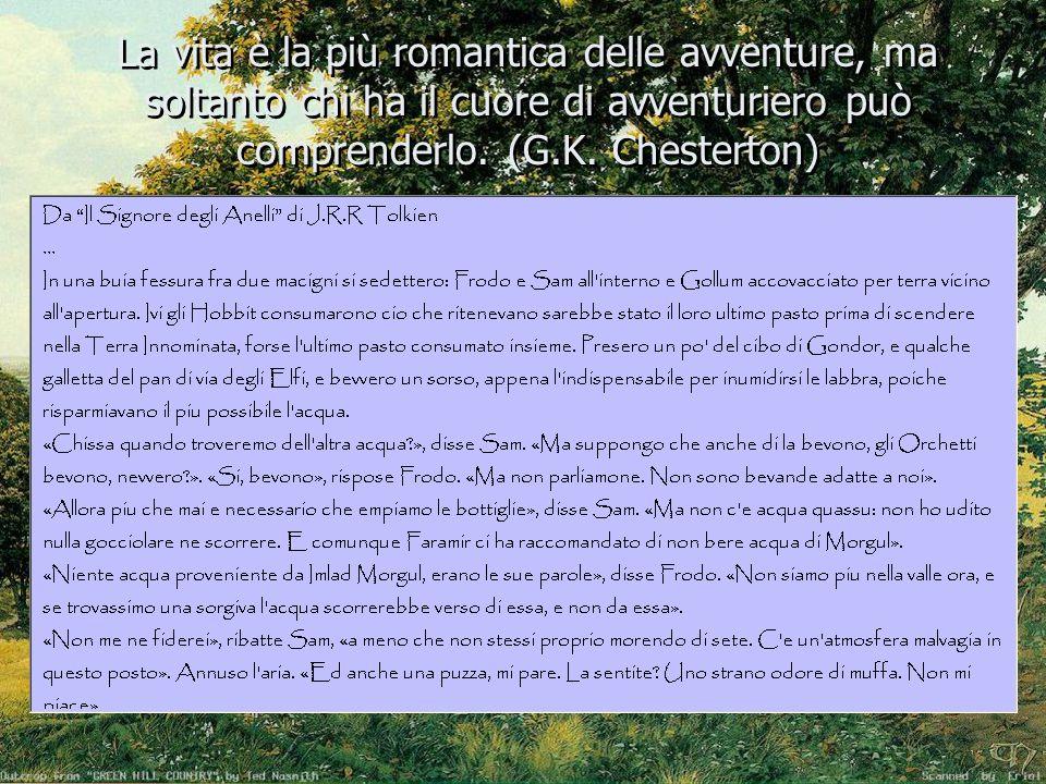 La vita è la più romantica delle avventure, ma soltanto chi ha il cuore di avventuriero può comprenderlo.