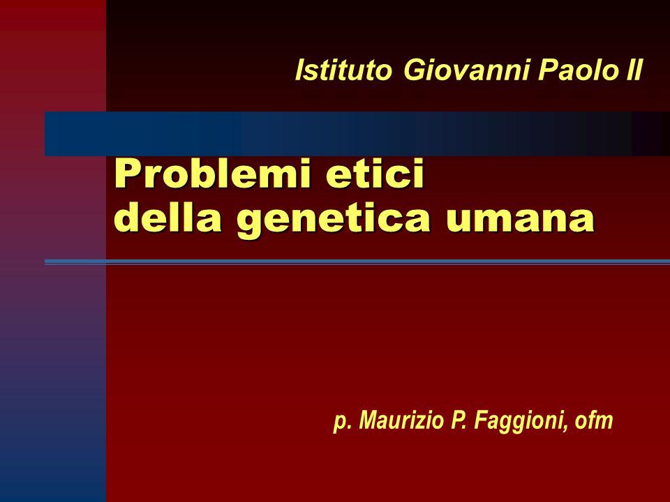 Problemi etici della genetica umana Istituto Giovanni Paolo II