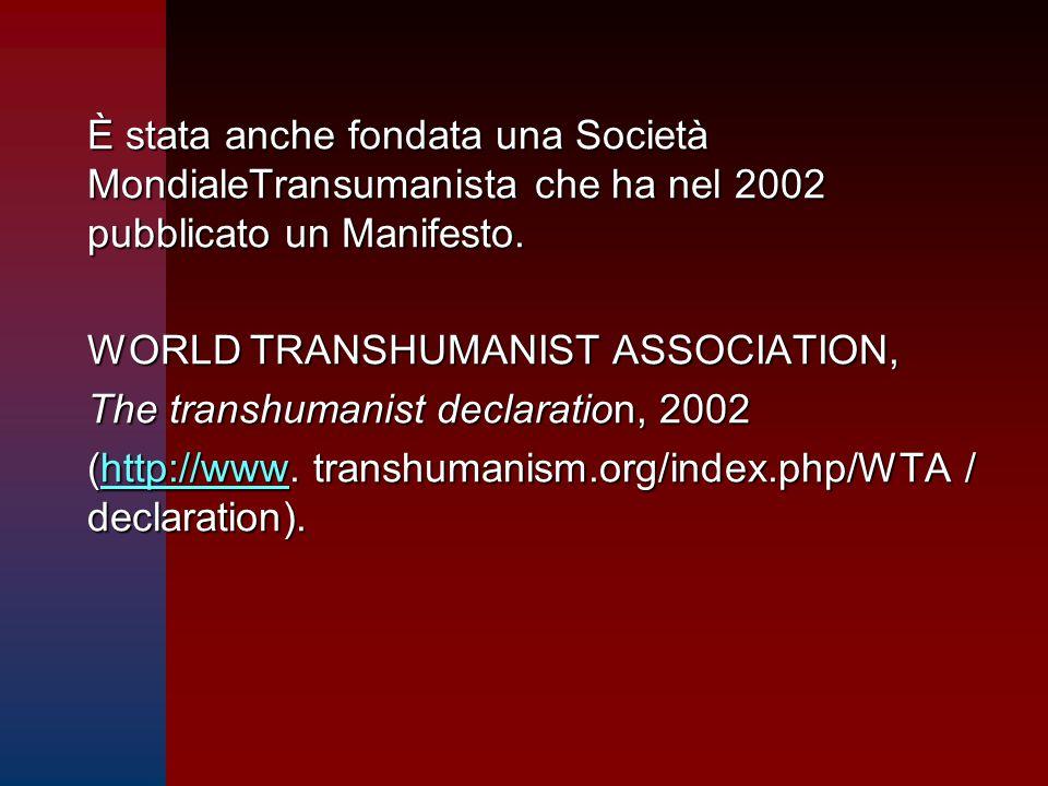 È stata anche fondata una Società MondialeTransumanista che ha nel 2002 pubblicato un Manifesto.