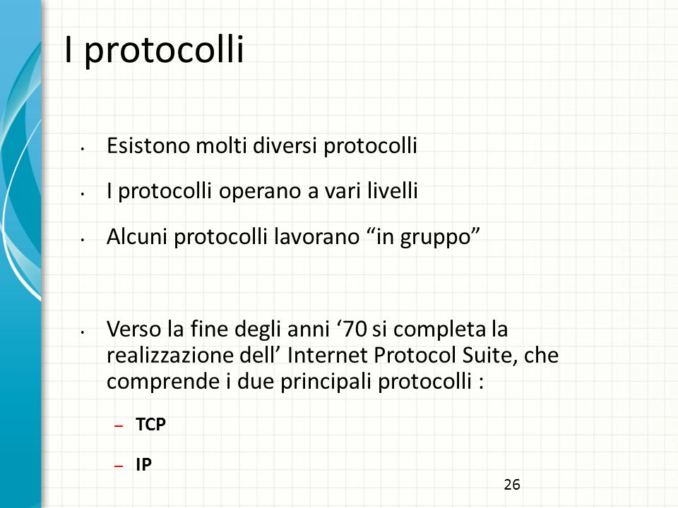 I protocolli Esistono molti diversi protocolli