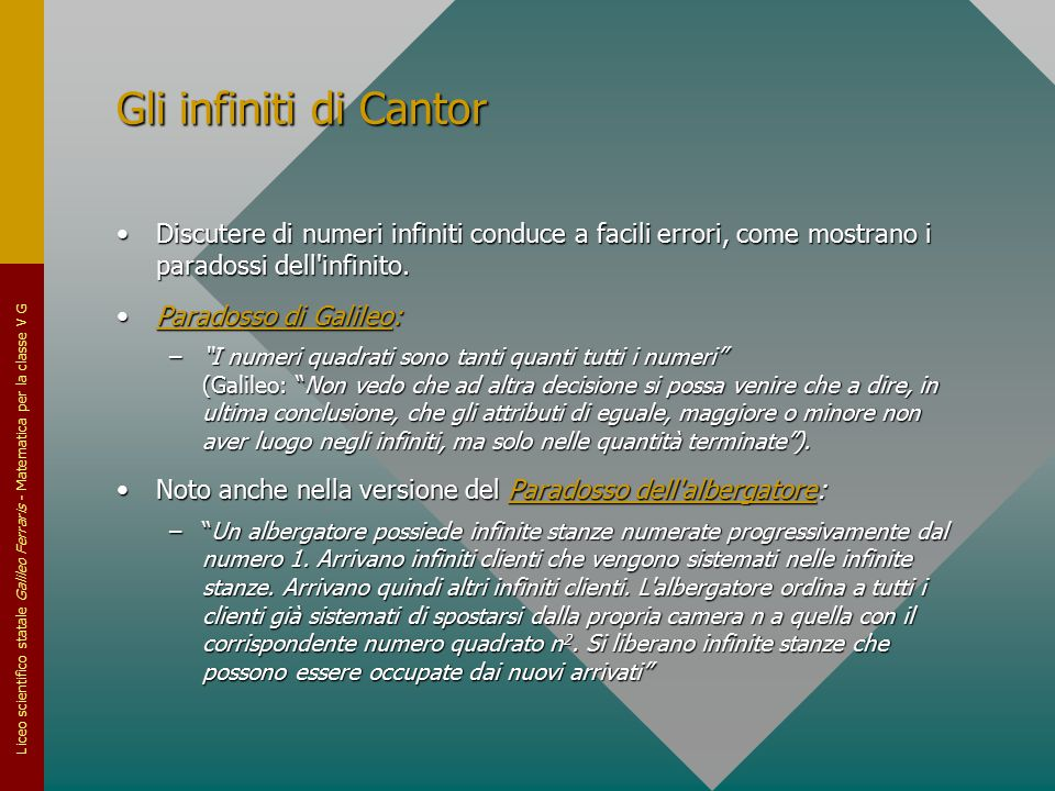 Gli infiniti di Cantor Discutere di numeri infiniti conduce a facili errori, come mostrano i paradossi dell infinito.