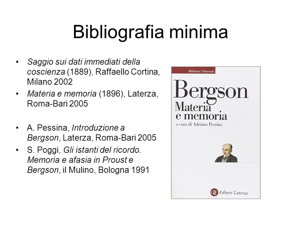 Bibliografia minima Saggio sui dati immediati della coscienza (1889), Raffaello Cortina, Milano 2002.