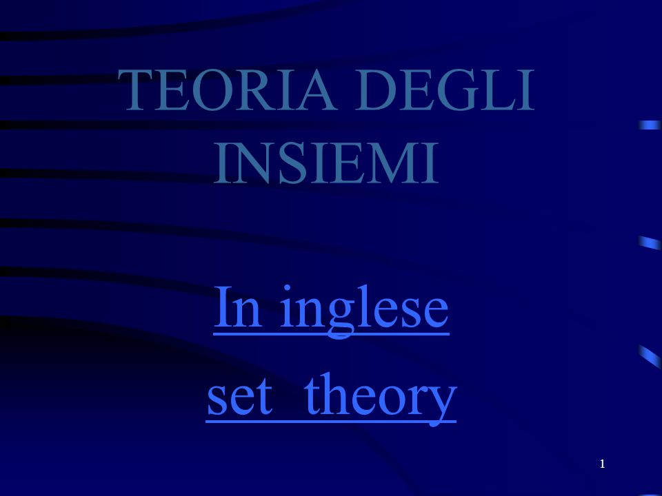 08/04/2017 TEORIA DEGLI INSIEMI In inglese set theory