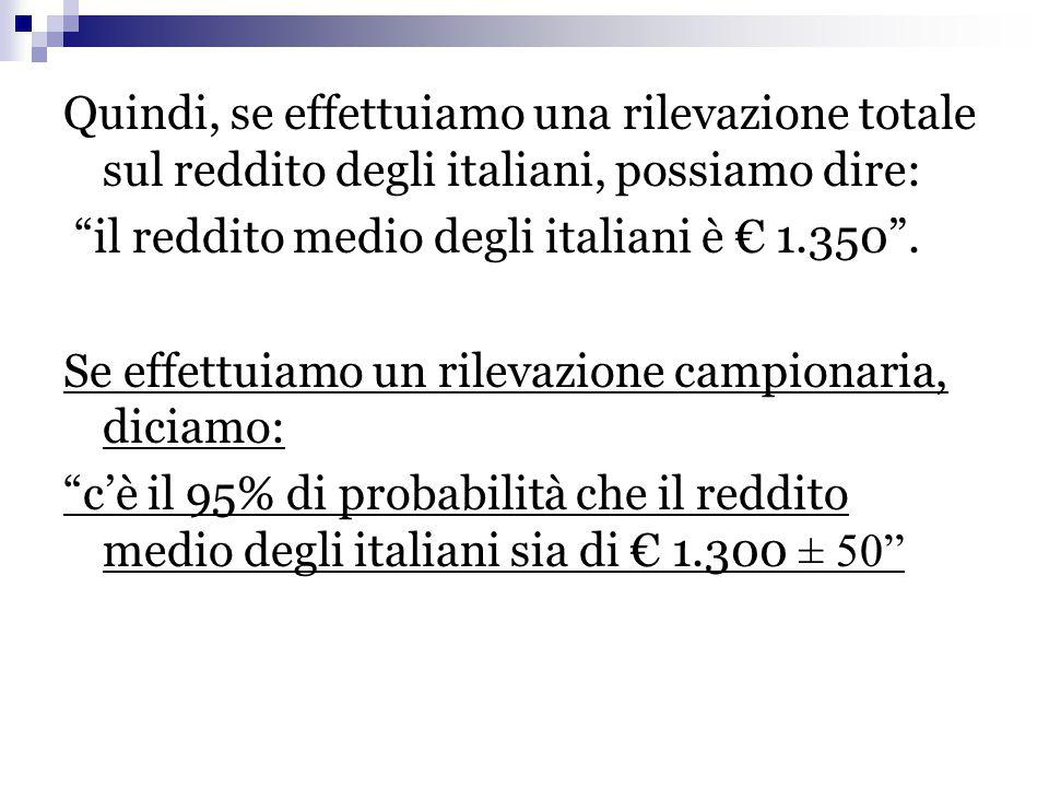 Quindi, se effettuiamo una rilevazione totale sul reddito degli italiani, possiamo dire:
