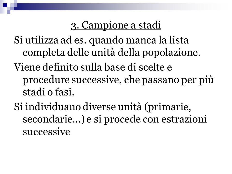 3. Campione a stadi Si utilizza ad es. quando manca la lista completa delle unità della popolazione.