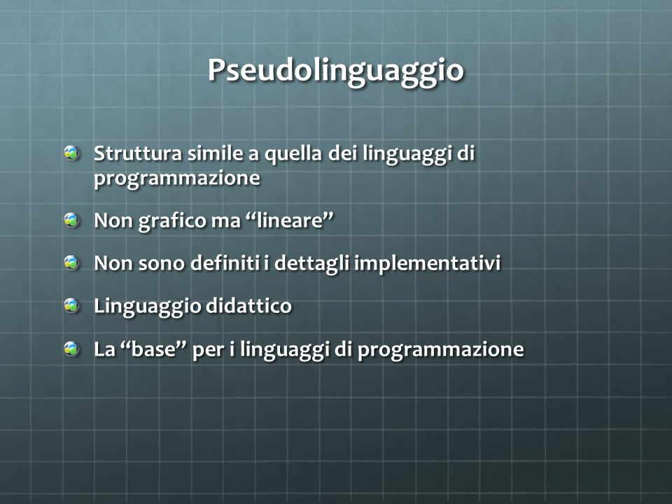 Pseudolinguaggio Struttura simile a quella dei linguaggi di programmazione. Non grafico ma lineare
