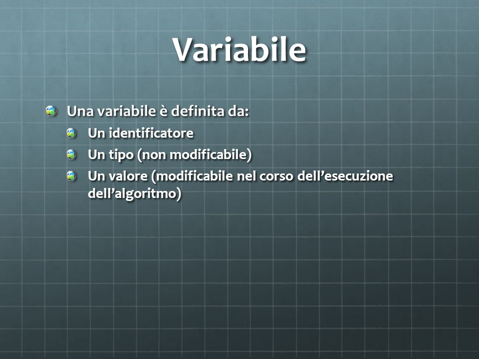 Variabile Una variabile è definita da: Un identificatore