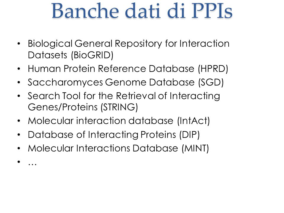 Banche dati di PPIs Biological General Repository for Interaction Datasets (BioGRID) Human Protein Reference Database (HPRD)