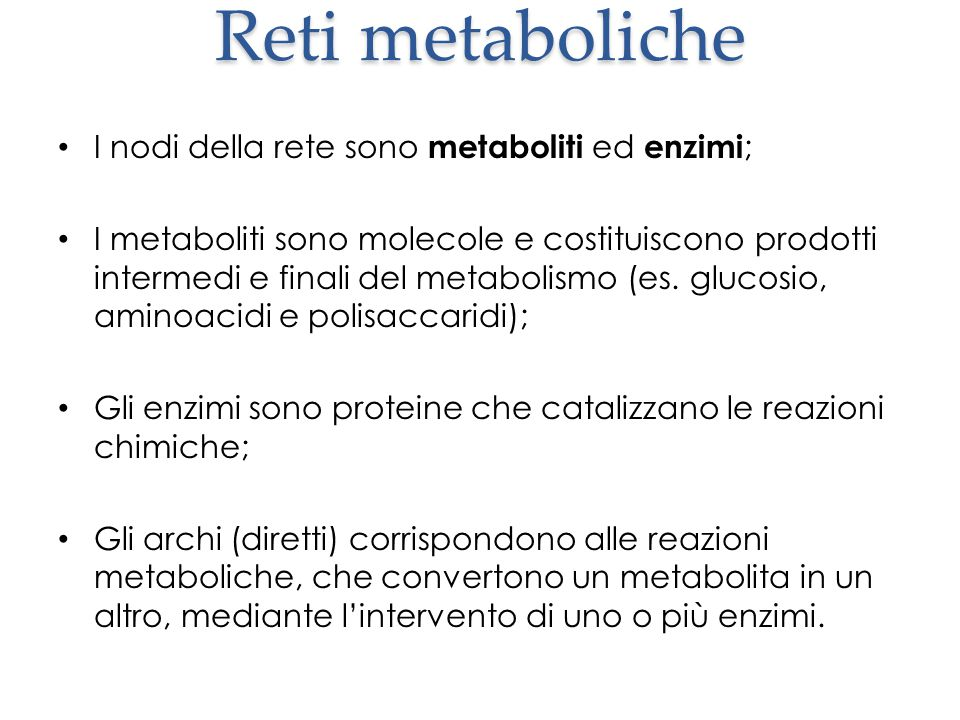 Reti metaboliche I nodi della rete sono metaboliti ed enzimi;