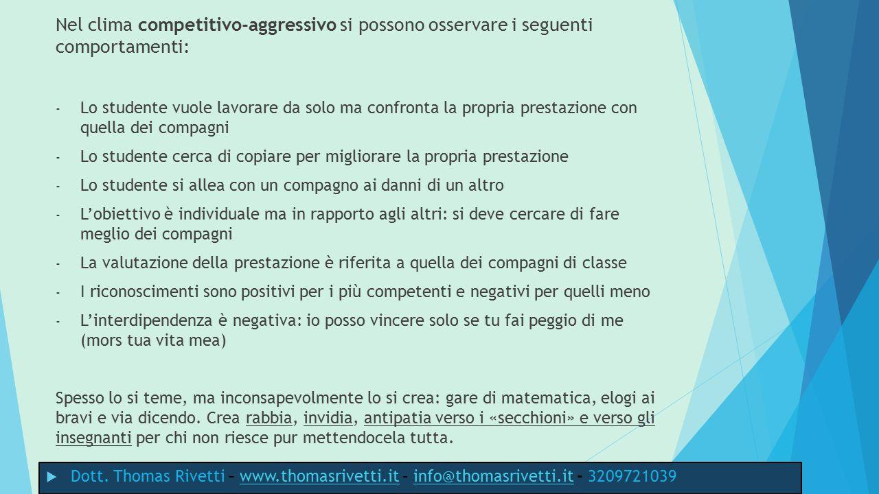 Nel clima competitivo-aggressivo si possono osservare i seguenti comportamenti: