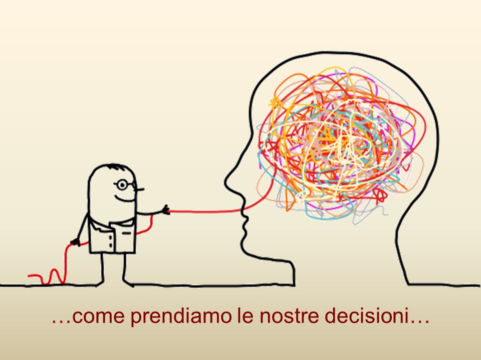 …come prendiamo le nostre decisioni…