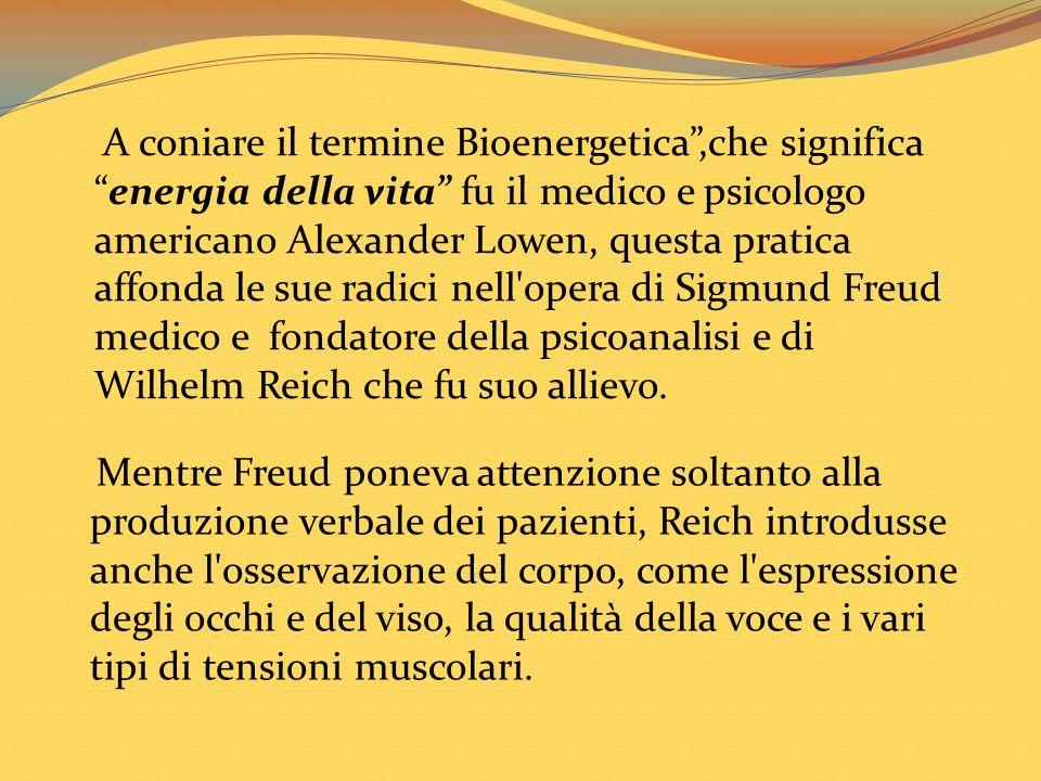 A coniare il termine Bioenergetica ,che significa energia della vita fu il medico e psicologo americano Alexander Lowen, questa pratica affonda le sue radici nell opera di Sigmund Freud medico e fondatore della psicoanalisi e di Wilhelm Reich che fu suo allievo.