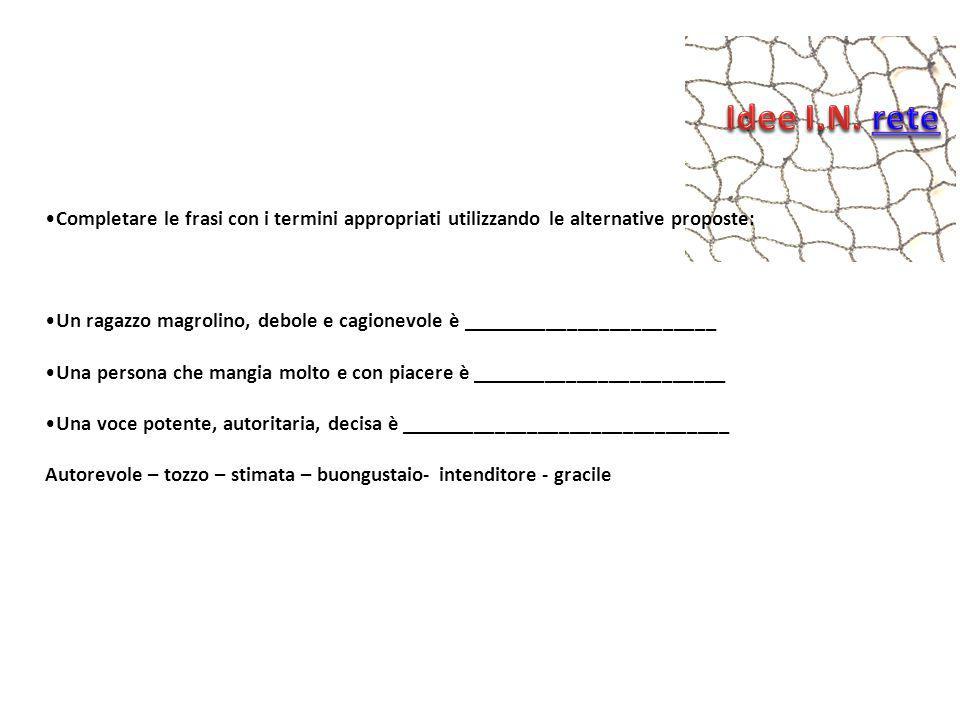 Idee I.N. rete Completare le frasi con i termini appropriati utilizzando le alternative proposte: