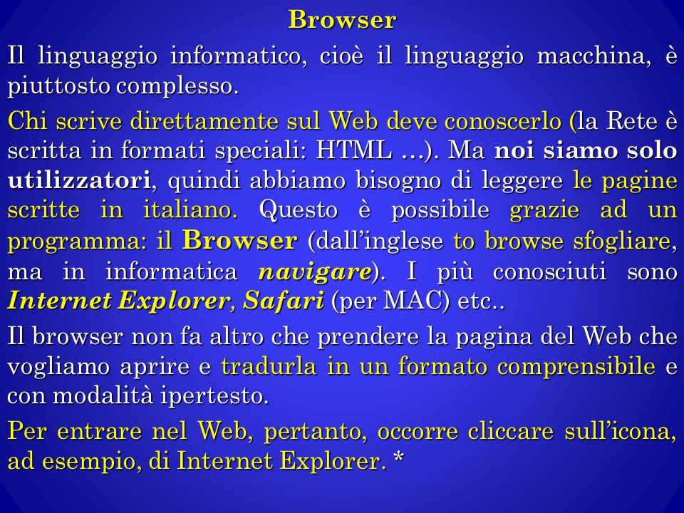 Browser Il linguaggio informatico, cioè il linguaggio macchina, è piuttosto complesso.
