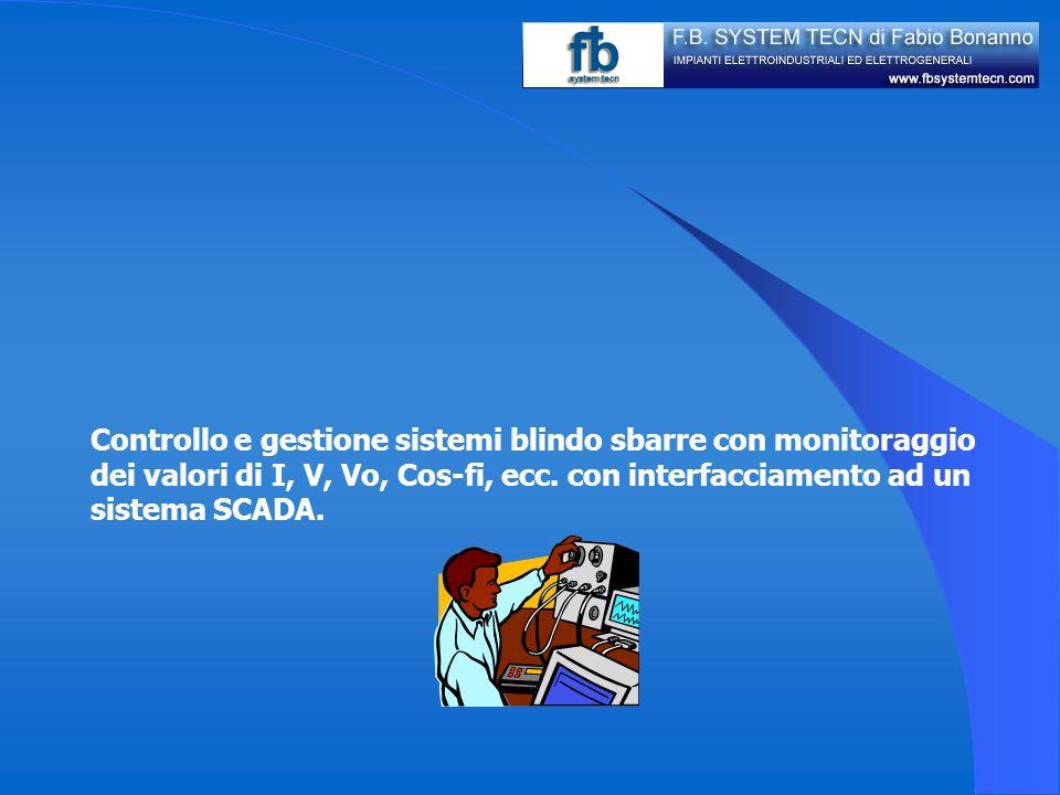 Controllo e gestione sistemi blindo sbarre con monitoraggio. dei valori di I, V, Vo, Cos-fi, ecc. con interfacciamento ad un.