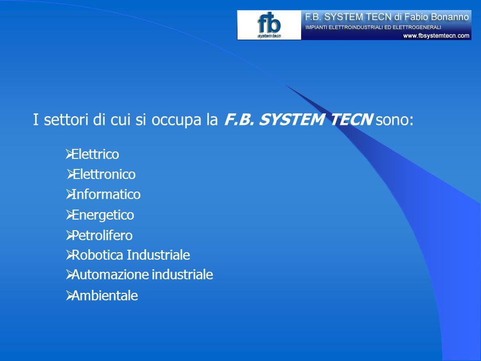 I settori di cui si occupa la F.B. SYSTEM TECN sono: