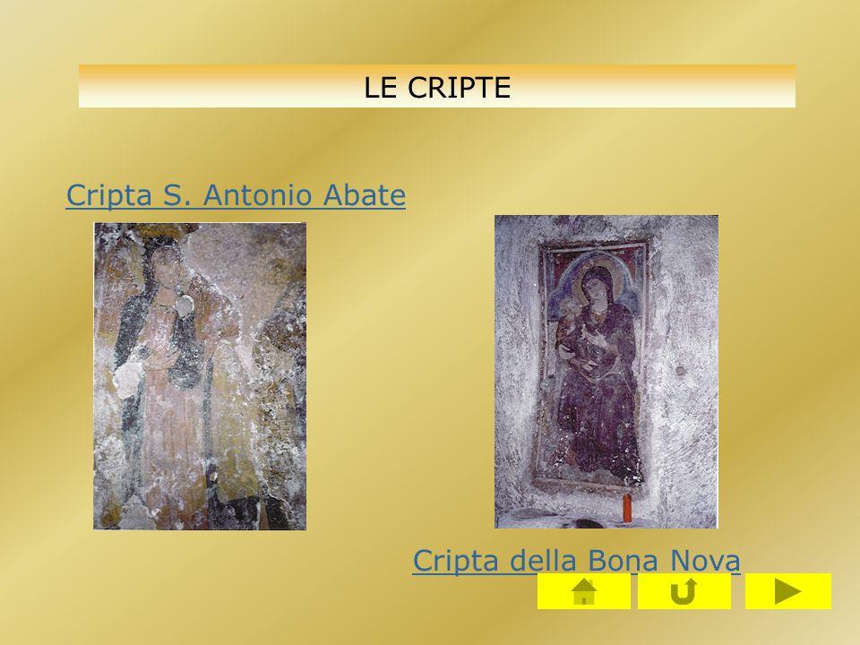 LE CRIPTE Cripta S. Antonio Abate Cripta della Bona Nova