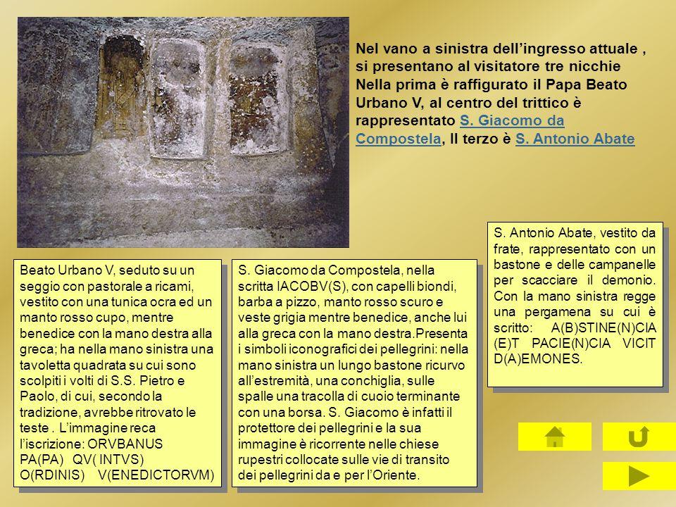 Nel vano a sinistra dell'ingresso attuale , si presentano al visitatore tre nicchie Nella prima è raffigurato il Papa Beato Urbano V, al centro del trittico è rappresentato S. Giacomo da Compostela, Il terzo è S. Antonio Abate