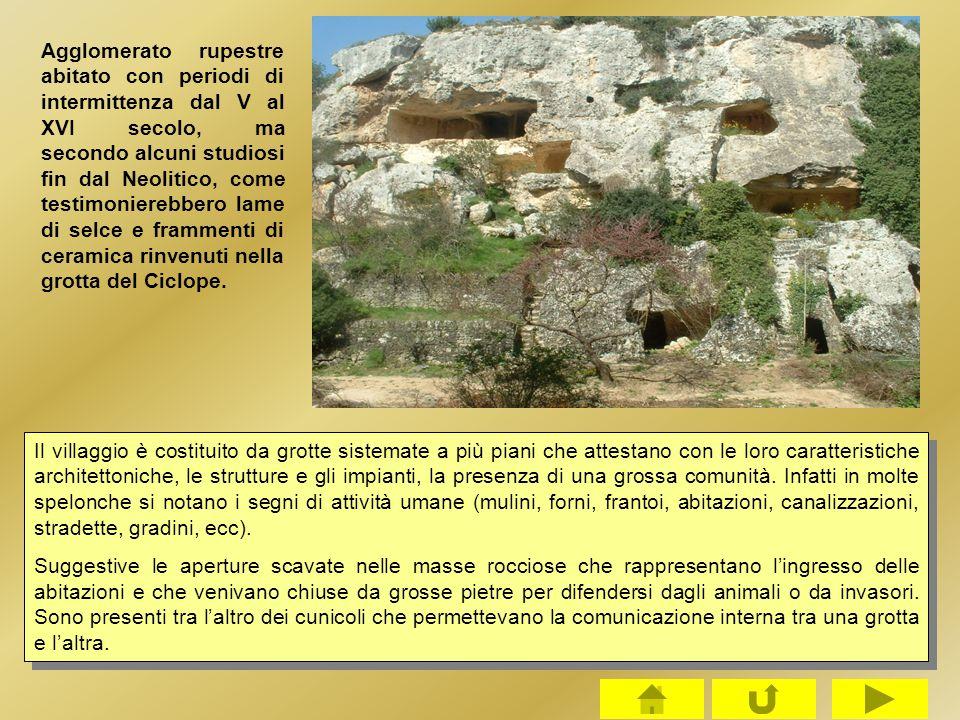 Agglomerato rupestre abitato con periodi di intermittenza dal V al XVI secolo, ma secondo alcuni studiosi fin dal Neolitico, come testimonierebbero lame di selce e frammenti di ceramica rinvenuti nella grotta del Ciclope.