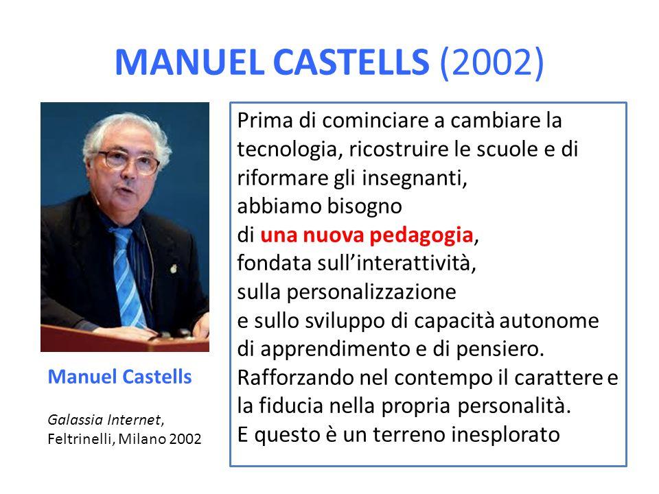 Manuel Castells (2002) Prima di cominciare a cambiare la tecnologia, ricostruire le scuole e di riformare gli insegnanti,