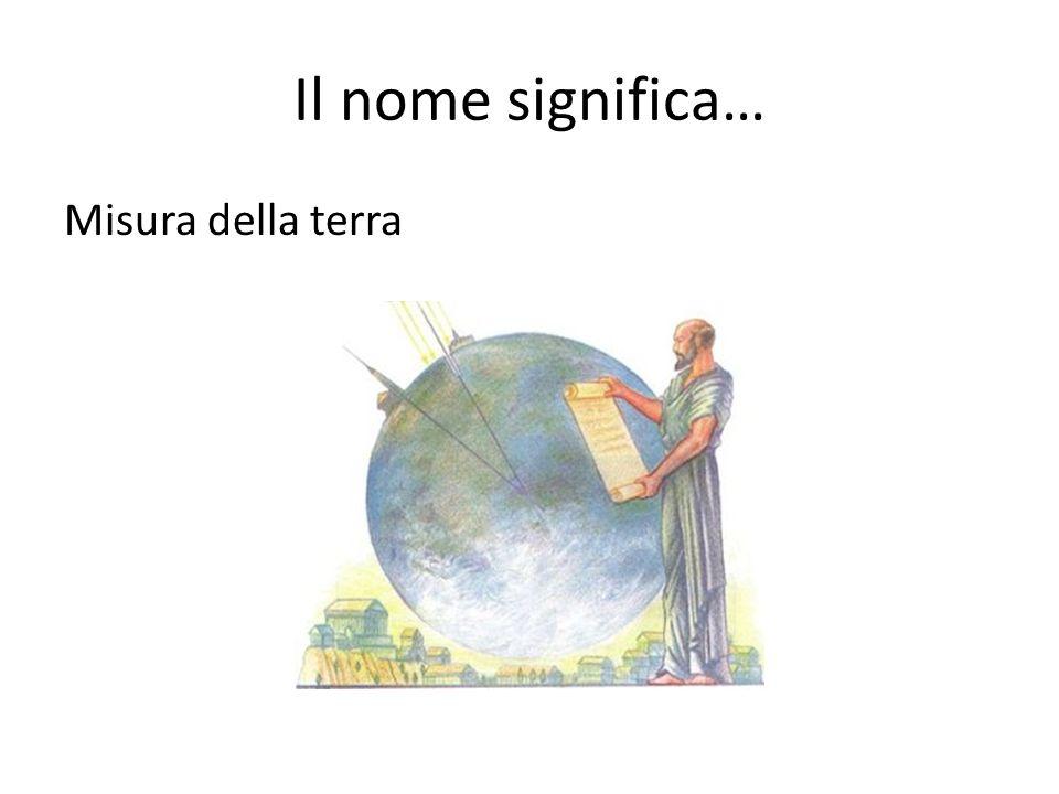 Il nome significa… Misura della terra