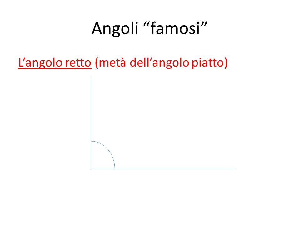 Angoli famosi L'angolo retto (metà dell'angolo piatto)