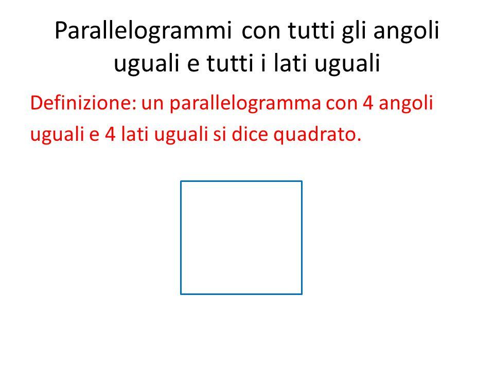 Parallelogrammi con tutti gli angoli uguali e tutti i lati uguali