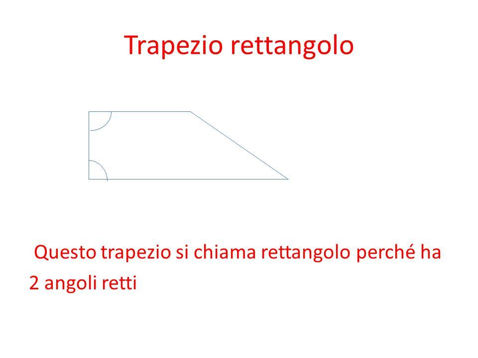 Trapezio rettangolo Questo trapezio si chiama rettangolo perché ha