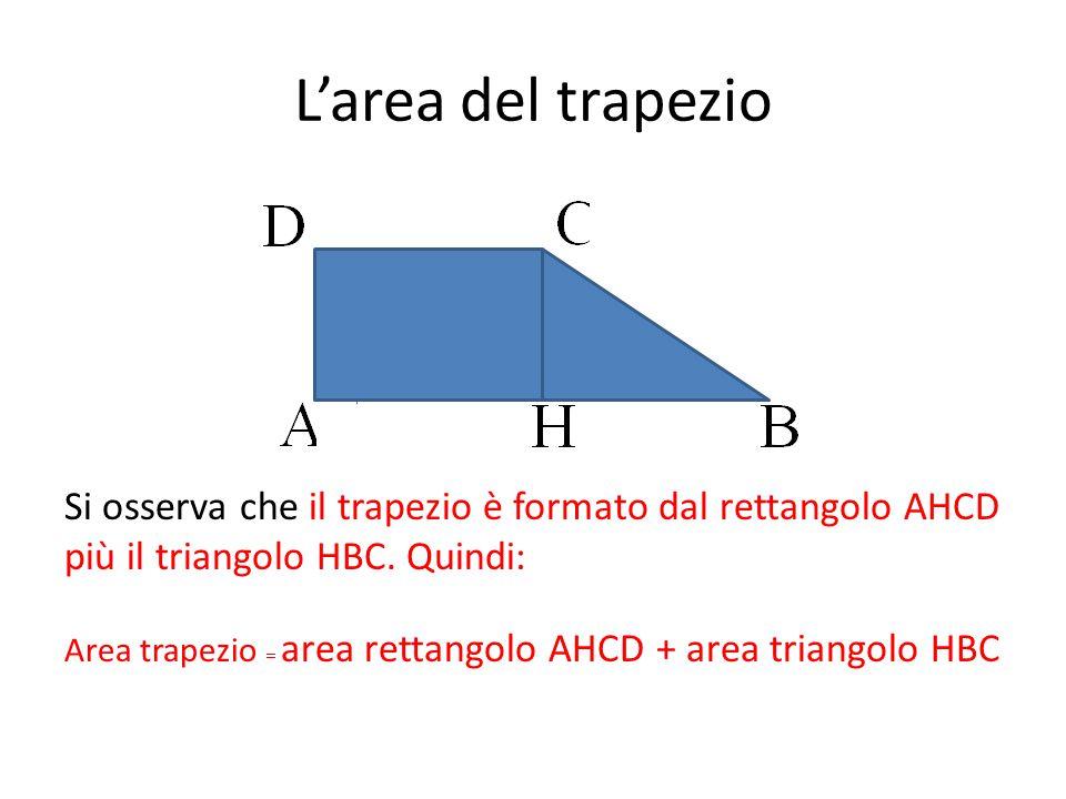 L'area del trapezio Si osserva che il trapezio è formato dal rettangolo AHCD. più il triangolo HBC. Quindi: