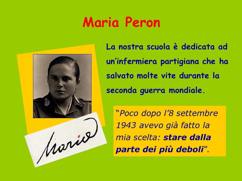 Maria Peron La nostra scuola è dedicata ad un'infermiera partigiana che ha salvato molte vite durante la seconda guerra mondiale.