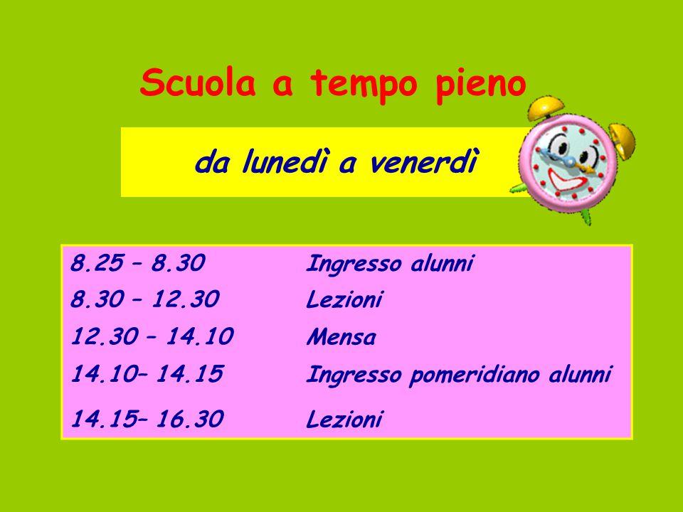 Scuola a tempo pieno da lunedì a venerdì 8.25 – 8.30 Ingresso alunni
