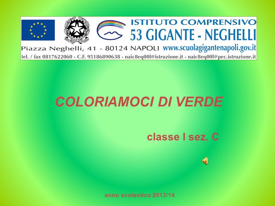 COLORIAMOCI DI VERDE classe I sez. C anno scolastico 2013/14