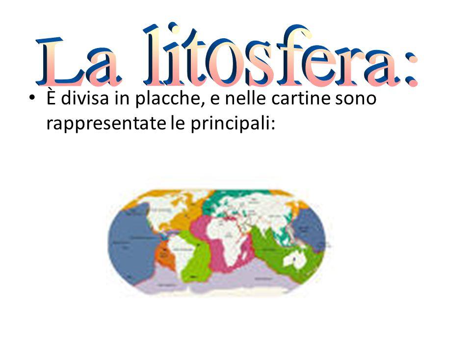 La litosfera: È divisa in placche, e nelle cartine sono rappresentate le principali: