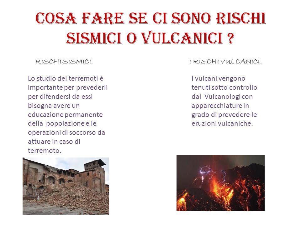 Cosa fare se ci sono rischi sismici o vulcanici