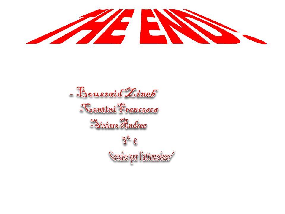 THE END! - Boussaid Zineb -Centini Francesca -Siviero Andrea 3^ c Grazie per l'attenzione!