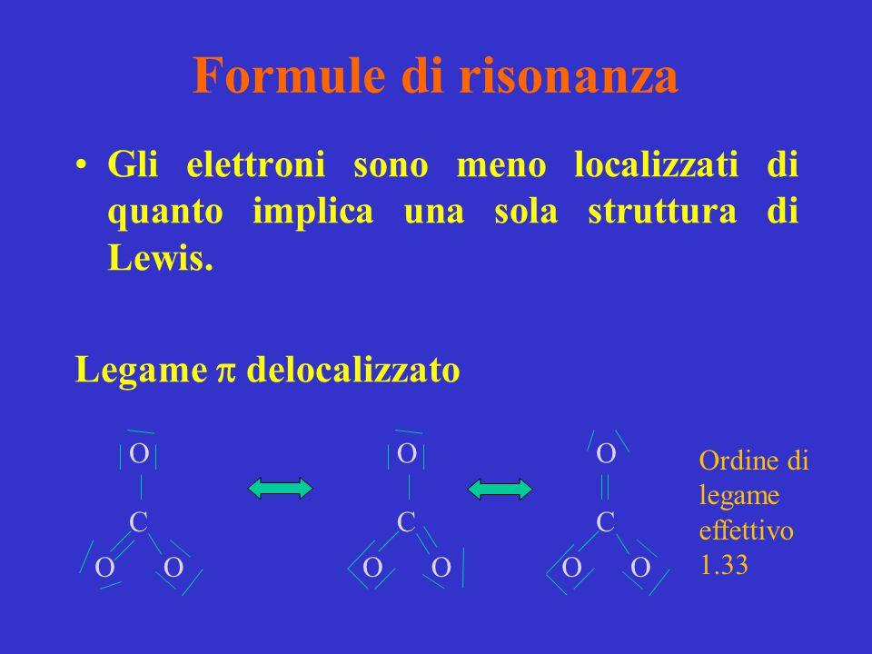 Formule di risonanza Gli elettroni sono meno localizzati di quanto implica una sola struttura di Lewis.