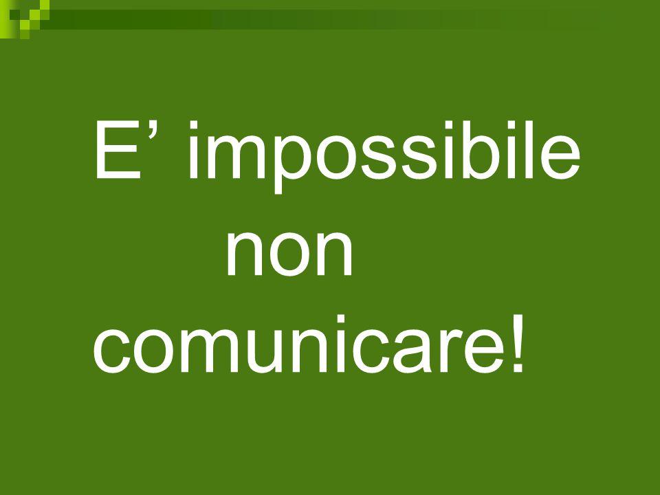 E' impossibile non comunicare!