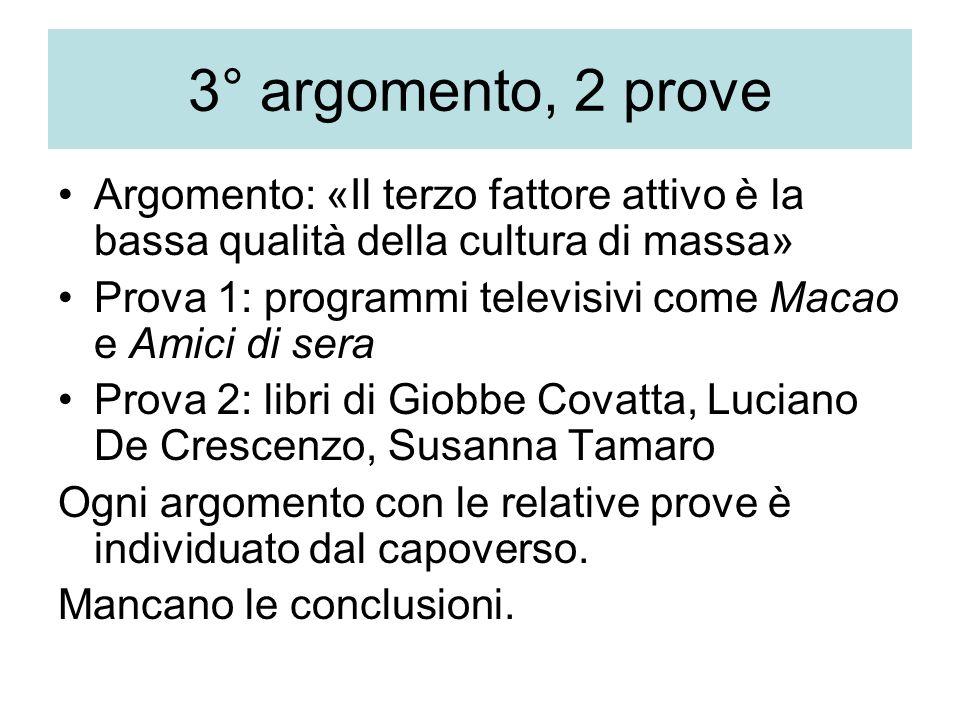 3° argomento, 2 prove Argomento: «Il terzo fattore attivo è la bassa qualità della cultura di massa»