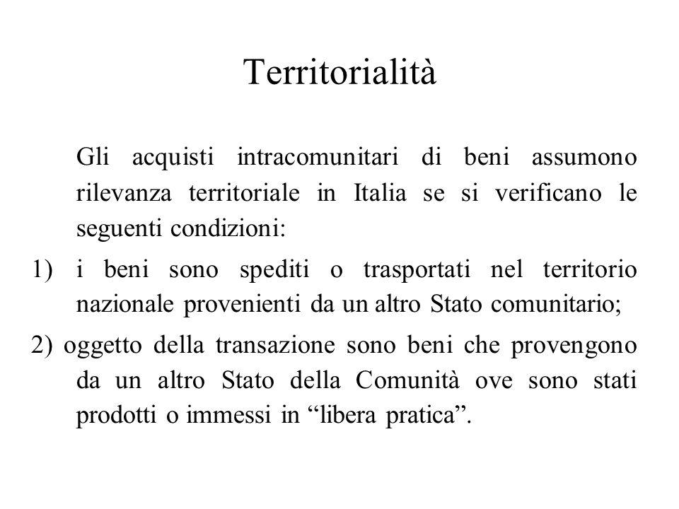 Territorialità Gli acquisti intracomunitari di beni assumono rilevanza territoriale in Italia se si verificano le seguenti condizioni: