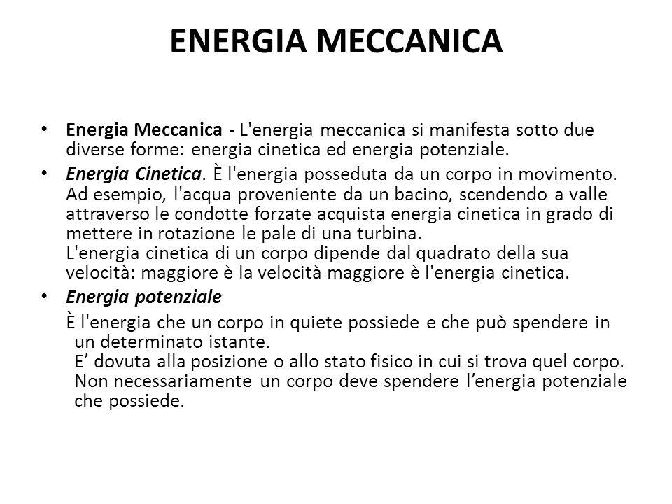 ENERGIA MECCANICA Energia Meccanica - L energia meccanica si manifesta sotto due diverse forme: energia cinetica ed energia potenziale.