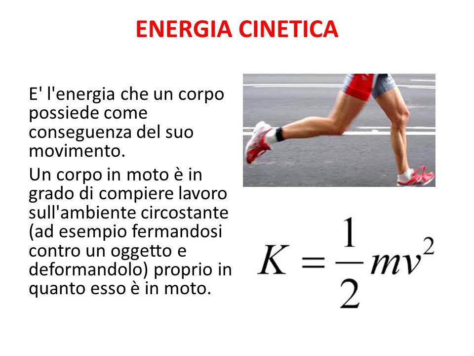 ENERGIA CINETICA E l energia che un corpo possiede come conseguenza del suo movimento.