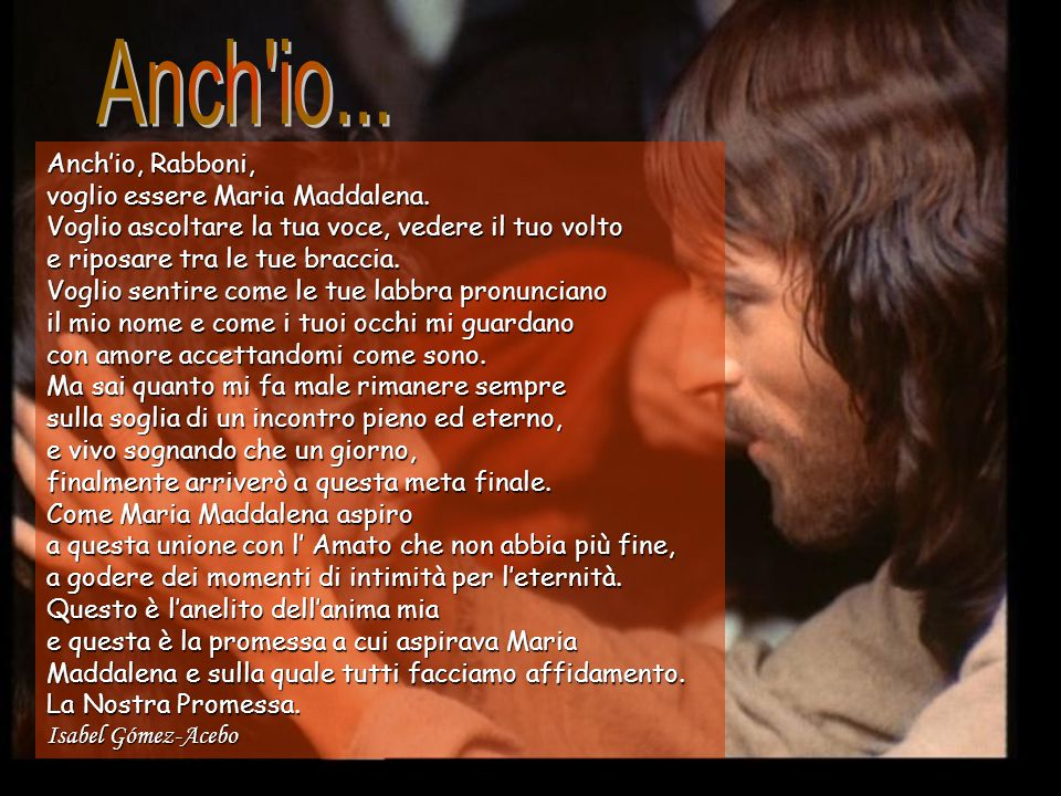 Anch io... Anch'io, Rabboni, voglio essere Maria Maddalena.